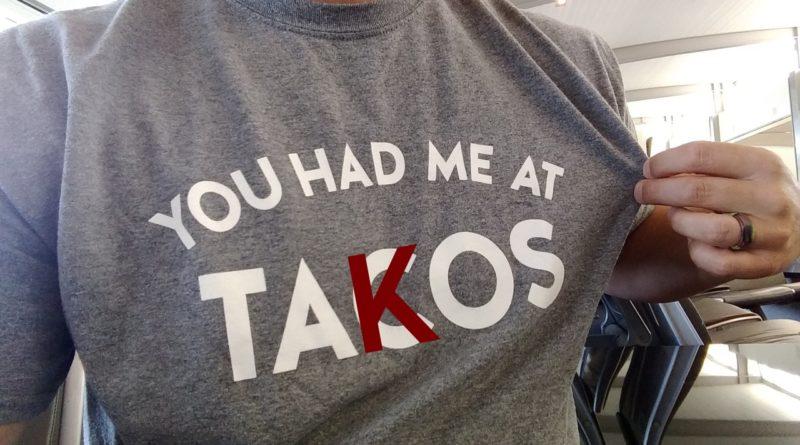 you had me at takos
